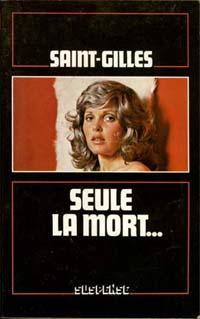Seule la mort par Saint Gilles alias G.J. Arnaud